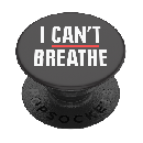 'I Can't Breathe' PopGrip $3 Shipped
